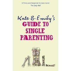 Kate and Emily's Guide to Single Parenting